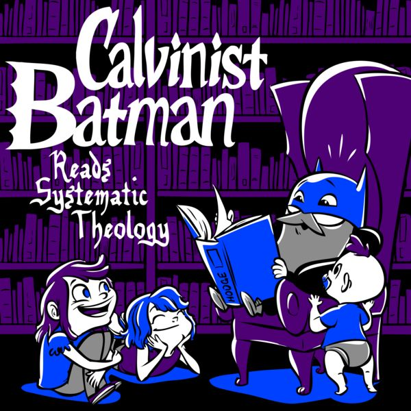 Calvinist Batman Reads Systematic Theology